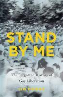 Stand By Me : The Forgotten History Of Gay Liberation by Downs, Jim © 2016 (Added: 7/15/16)