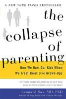 The Collapse Of Parenting : How We Hurt Our Kids When We Treat Them Like Grown-ups : The Three Things You Must Do To Help Your Child Or Teen Become A Fulfilled Adult by Sax, Leonard © 2016 (Added: 1/28/16)