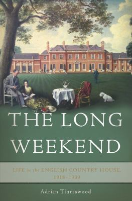 cover of The Long Weekend: Life in the English Country House, 1918-1939