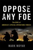 Oppose Any Foe : The Rise Of America's Special Operations Forces by Moyar, Mark © 2017 (Added: 5/18/17)