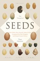 The Triumph Of Seeds : How Grains, Nuts, Kernels, Pulses, & Pips, Conquered The Plant Kingdom And Shaped Human History by Hanson, Thor © 2015 (Added: 4/27/15)