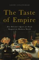 The Taste Of Empire : How Britain's Quest For Food Shaped The Modern World by Collingham, E. M. © 2017 (Added: 11/9/17)