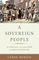 A Sovereign People : The Crises Of The 1790s And The Birth Of American Nationalism by Berkin, Carol © 2017 (Added: 6/12/17)