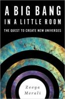 A Big Bang In A Little Room : The Quest To Create New Universes by Merali, Zeeya © 2017 (Added: 2/17/17)