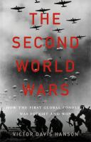 The Second World Wars : How The First Global Conflict Was Fought And Won by Hanson, Victor Davis © 2017 (Added: 11/2/17)