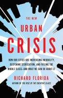 The New Urban Crisis : How Our Cities Are Increasing Inequality, Deepening Segregation, And Failing The Middle Class-- And What We Can Do About It by Florida, Richard L. © 2017 (Added: 4/13/17)