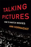 Talking Pictures : How To Watch Movies by Hornaday, Ann © 2017 (Added: 6/14/17)