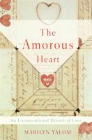 The Amorous Heart : An Unconventional History Of Love by Yalom, Marilyn © 2018 (Added: 2/13/18)