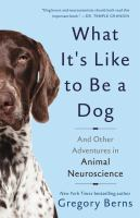 What It's Like To Be A Dog : And Other Adventures In Animal Neuroscience by Berns, Gregory © 2017 (Added: 9/19/17)