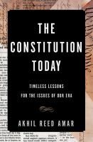 The Constitution Today : Timeless Lessons For The Issues Of Our Era by Amar, Akhil Reed © 2016 (Added: 10/17/16)
