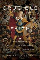 Crucible Of Faith : The Ancient Revolution That Made Our Modern Religious World by Jenkins, Philip © 2017 (Added: 2/6/18)