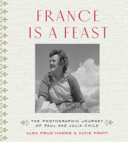 France Is A Feast : The Photographic Journey Of Paul And Julia Child by Prud'homme, Alex © 2017 (Added: 1/16/18)