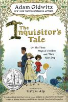 The+inquisitors+tale++the+three+magical+children+and+their+holy+dog by Gidwitz, Adam © 2016 (Added: 2/13/17)