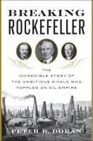 Breaking Rockefeller : The Incredible Story Of The Ambitious Rivals Who Toppled An Oil Empire by Doran, Peter B. © 2016 (Added: 6/27/16)