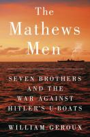 The Mathews Men : Seven Brothers And The War Against Hitler's U-boats by Geroux, William © 2016 (Added: 4/21/16)