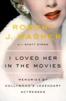 I Loved Her In The Movies : Memories Of Hollywood's Legendary Actresses by Wagner, Robert © 2016 (Added: 11/9/17)