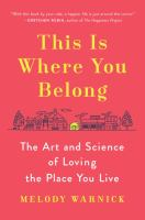 This Is Where You Belong : The Art And Science Of Loving The Place You Live by Warnick, Melody © 2016 (Added: 6/21/16)