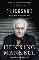 Quicksand : What It Means To Be A Human Being by Mankell, Henning © 2017 (Added: 7/7/17)