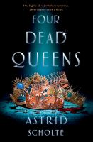 Four Dead Queens by Scholte, Astrid © 2019 (Added: 3/4/19)