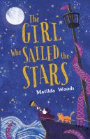 The+girl+who+sailed+the+stars by Woods, Matilda © 2019 (Added: 9/6/19)