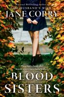 Blood Sisters : A Novel by Corry, Jane © 2017 (Added: 2/5/18)