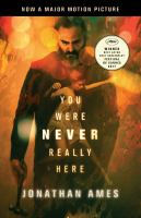 You Were Never Really Here by Ames, Jonathan © 2018 (Added: 4/16/18)