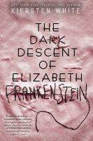 The Dark Descent Of Elizabeth Frankenstein by White, Kiersten © 2018 (Added: 10/8/18)