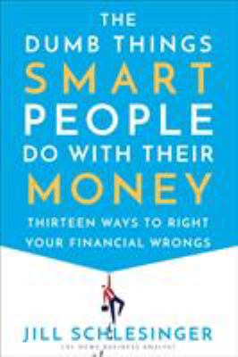 Cover image for The dumb things smart people do with their money