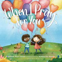 When+i+pray+for+you by Turner, Matthew Paul © 2019 (Added: 9/25/19)