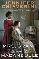 Mrs. Grant And Madame Jule : A Novel by Chiaverini, Jennifer © 2015 (Added: 3/3/15)
