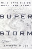 Superstorm : Nine Days Inside Hurricane Sandy by Miles, Kathryn © 2014 (Added: 3/18/15)
