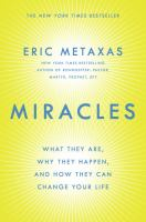 Miracles : What They Are, Why They Happen, And How They Can Change Your Life by Metaxas, Eric © 2014 (Added: 1/12/15)