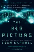 The Big Picture : On The Origins Of Life, Meaning, And The Universe Itself by Carroll, Sean M. © 2016 (Added: 6/9/16)