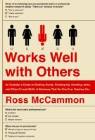 Works Well With Others : An Outsider's Guide To Shaking Hands, Shutting Up, Handling Jerks, And Other Crucial Skills In Business That No One Ever Teaches You by McCammon, Ross © 2015 (Added: 7/21/16)
