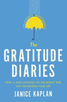 cover of The gratitude diaries : how a year looking on the bright side can transform your life