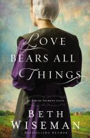 Love Bears All Things : An Amish Secrets Novel by Wiseman, Beth © 2016 (Added: 12/2/16)