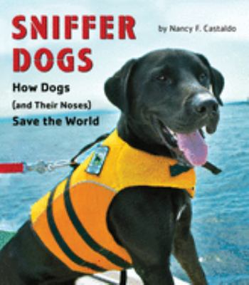 cover of Sniffer Dogs: How Dogs (and Their Noses) Save the World