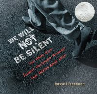 We Will Not Be Silent : The White Rose Student Resistance Movement That Defied Adolf Hitler by Freedman, Russell © 2016 (Added: 6/22/16)