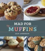 Mad For Muffins : 70 Amazing Muffin Recipes From Savory To Sweet by Anderson, Jean © 2014 (Added: 2/19/15)