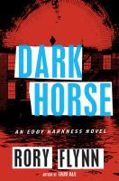 Dark Horse : An Eddy Harkness Novel by Flynn, Rory © 2016 (Added: 7/25/16)