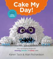 Cake My Day : Eye-popping Designs For Simple, Stunning, Fanciful, And Funny Cakes by Tack, Karen © 2015 (Added: 7/20/15)