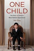 One Child : The Story Of China's Most Radical Experiment by Fong, Mei © 2016 (Added: 4/19/16)
