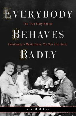 cover of Everybody Behaves Badly: The True Story Behind Hemingway's Masterpiece The Sun Also Rises