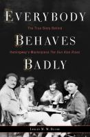 Everybody Behaves Badly : The True Story Behind Hemingway's Masterpiece The Sun Also Rises by Blume, Lesley M. M. © 2016 (Added: 7/25/16)