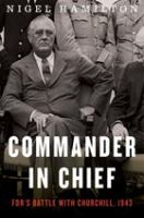 Commander In Chief : Fdr's Battle With Churchill, 1943 by Hamilton, Nigel © 2016 (Added: 9/19/16)