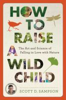 How To Raise A Wild Child : The Art And Science Of Falling In Love With Nature by Sampson, Scott D. © 2015 (Added: 4/3/15)