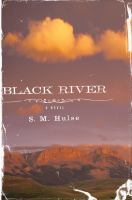 Black River : A Novel by Hulse, S. M. © 2015 (Added: 3/3/15)