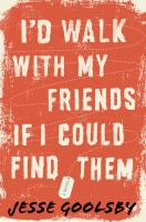 I'd Walk With My Friends If I Could Find Them by Goolsby, Jesse © 2015 (Added: 7/20/15)