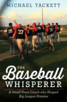 The Baseball Whisperer : A Small-town Coach Who Shaped Big League Dreams by Tackett, Michael © 2016 (Added: 8/12/16)