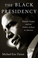 The Black Presidency : Barack Obama And The Politics Of Race In America by Dyson, Michael Eric © 2016 (Added: 4/18/16)